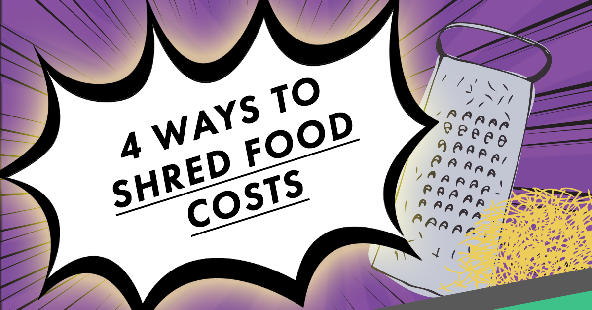 4 Ways to Shred Food Costs